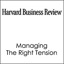 HBR: Managing the Right Tension (       UNABRIDGED) by Dominic Dodd, Ken Favaro Narrated by Todd Mundt