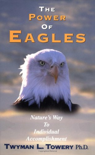 The Power of Eagles: Nature's Way to Individual Accomplishment PDF