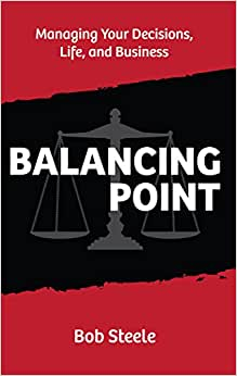 Balancing Point: Managing Your Decisions, Life, And Business