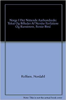 Norge I Det Nittende Aarhundrede: Tekst Og Billeder Af Norske