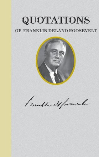 Quotations of Franklin D. Roosevelt (Great American Quote Books)