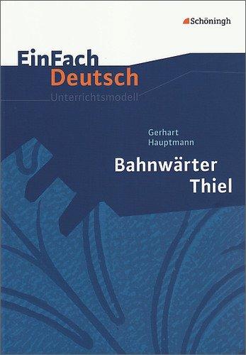 EinFach Deutsch Unterrichtsmodelle: Gerhart Hauptmann: Bahnwärter Thiel: Klassen 8 - 10