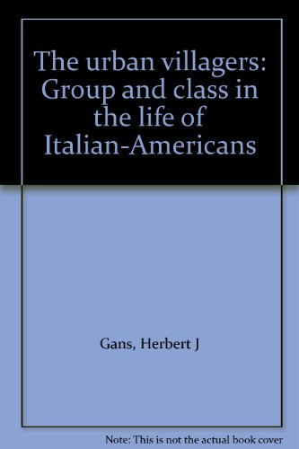 The urban villagers: Group and class in the life of Italian-Americans PDF
