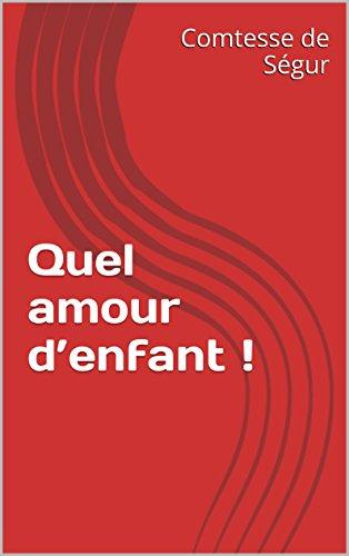 Comtesse de Ségur - Quel amour d'enfant ! (French Edition)