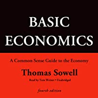 Basic Economics, Fourth Edition: A Common Sense Guide to the Economy (       UNABRIDGED) by Thomas Sowell Narrated by Tom Weiner