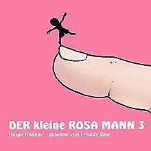 Der kleine rosa Mann 3 Hörbuch von Helge Haaser Gesprochen von: Freddy Bee