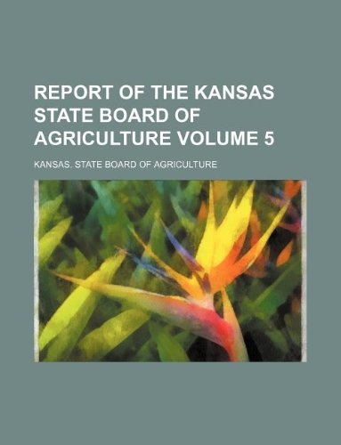 Report of the Kansas State Board of Agriculture Volume 5
