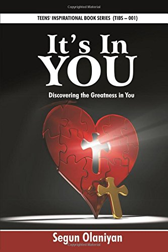 It's In You: Discovering the Greatness in You: Volume 1 (Teens' Inspirational Book Series)