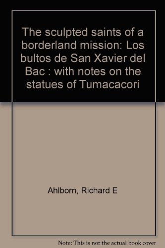 The sculpted saints of a borderland mission: Los bultos de San Xavier del Bac...