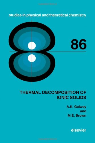 Thermal Decomposition Of Ionic Solids, Volume 86: Chemical Properties And Reactivities Of Ionic Crystalline Phases (Studies In Physical And Theoretical Chemistry)