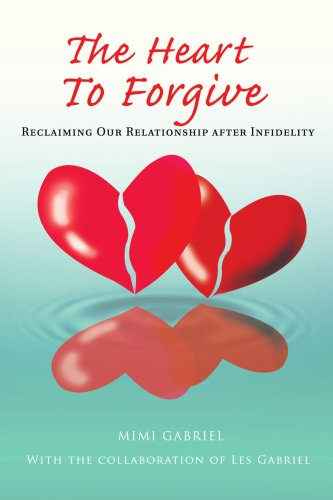 The Heart to Forgive: Reclaiming Our Relationship after Infidelity