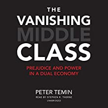 The Vanishing Middle Class: Prejudice and Power in a Dual Economy | Livre audio Auteur(s) : Peter Temin Narrateur(s) : Stephen R. Thorne