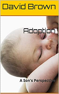 Adoption: A Son's Perspective