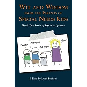 Wit and Wisdom from the Parents of Special Needs Kids: Mostly True Stories of Life on the Spectrum (Volume 1)
