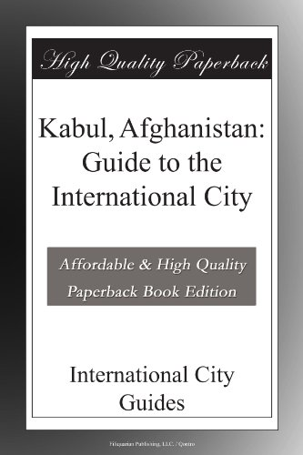 Kabul, Afghanistan: Guide to the International City