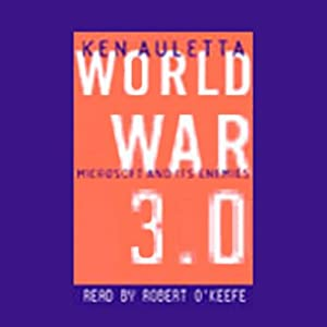 World War 3.0: Microsoft and Its Enemies | [Ken Auletta]