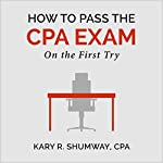 How to Pass the CPA Exam: On the First Try | Kary R. Shumway