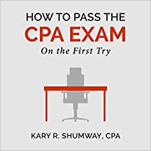 How to Pass the CPA Exam: On the First Try (       UNABRIDGED) by Kary R. Shumway Narrated by Danny Bergen
