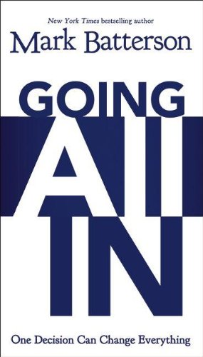 Going All In: One Decision Can Change Everything, Batterson, Mark