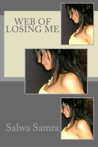 Book: Losing Me - Losing Me is a true story of joy, heartbreak, despair, endurance, and hope. Pain is never in vain. by Salwa Samra