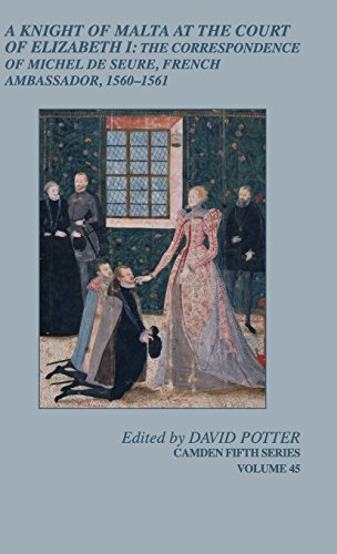 A Knight of Malta at the Court of Elizabeth I: The Correspondence of Michel de Seure, French Ambassador, 1560-62 (Camden Fifth Series)