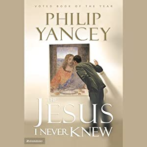 The Jesus I Never Knew | [Philip Yancey]