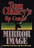 Mirror Image (Tom Clancy's Op-Center, Book 2) (0425150143) by Tom Clancy