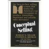 Conceptual Selling: The Revolutionary System for Face-To-Face Selling Used by America's Best Companies (0805004106) by Miller, Robert B.