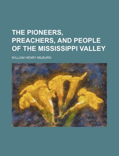 The pioneers, preachers, and people of the Mississippi Valley
