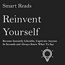 Reinvent Yourself: Become Instantly Likeable, Captivate Anyone in Seconds and Always Know What to Say Audiobook by  Smart Reads Narrated by David Kresser