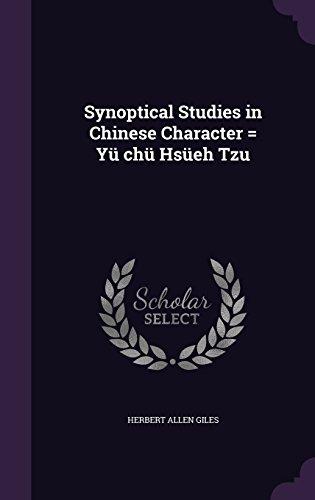 Synoptical Studies in Chinese Character = Yü chü Hsüeh Tzu