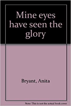 Mine       eyes    have seen the glory     Anita       Bryant     Amazon  Books