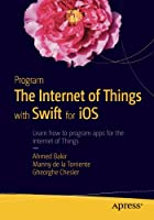 Program the Internet of Things with Swift for iOS Front Cover