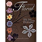 The Beader's Floral: Stitches, Designs, Projects and Inspiration for Beadwork Flowersby Liz Thornton