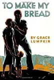 img - for BY Lumpkin, Grace ( Author ) [{ To Make My Bread By Lumpkin, Grace ( Author ) Jun - 30- 2014 ( Paperback ) } ] book / textbook / text book