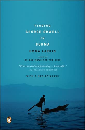 Finding George Orwell in Burma written by Emma Larkin