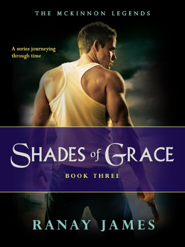 Shades Of Grace (The McKinnon Legends Book 3 - A Time Travel Series) by Ranay James