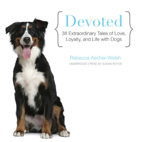 Download Devoted: 38 Extraordinary Tales of Love, Loyalty, and Life With Dogs
