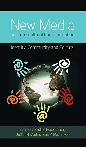 New Media and Intercultural Communication: Identity, Community and Politics (Critical Intercultural Communication Studies)
