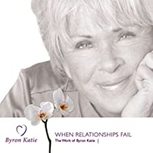 When Relationships Fail Discours Auteur(s) : Byron Katie Mitchell Narrateur(s) : Byron Katie Mitchell