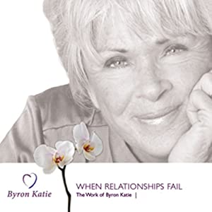 When Relationships Fail | [Byron Katie Mitchell]