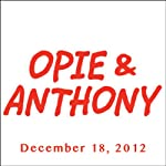 Opie & Anthony, December 18, 2012 |  Opie & Anthony