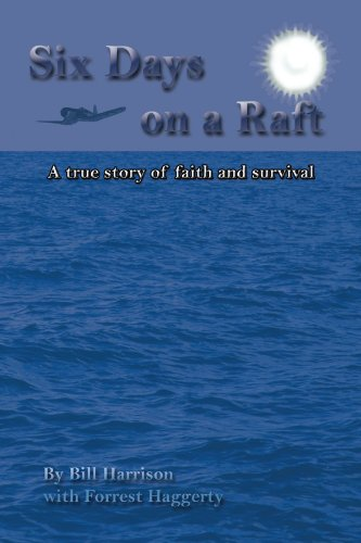 Six Days On A Raft: A True Story Of Faith And Survival