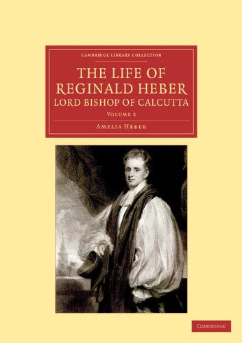 The Life of Reginald Heber, D.D., Lord Bishop of Calcutta: With Selections from his Correspondence, Unpublished Poems, and Private Papers; Together with a Journal of his Tour in Norway, Sweden, Russia, Hungary and Germany, and a History of the Cossaks (Ca