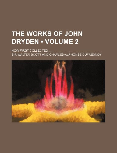 The Works of John Dryden (Volume 2); Now First Collected