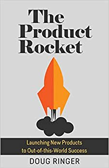 The Product Rocket: Launching New Products To Out-of-this-World Success