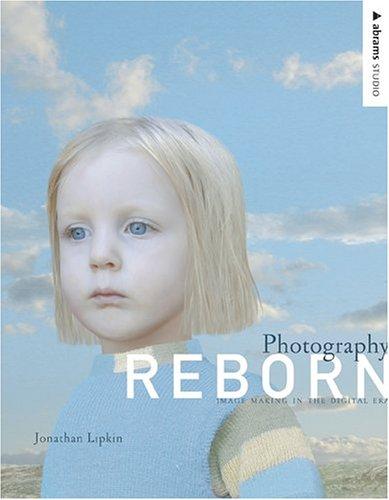 Photography Reborn: Image Making in the Digital Era (Abrams Studio)