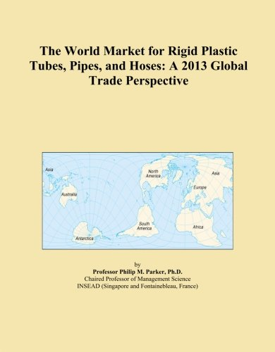 The-World-Market-for-Rigid-Plastic-Tubes-Pipes-and-Hoses-A-2013-Global-Trade-Perspective