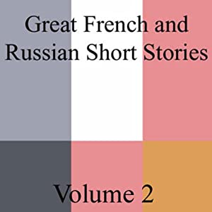 Great French and Russian Short Stories, Volume 2 | [Leo Tolstoy, Alexander Poushkin, Gustave Flaubert]
