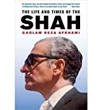 img - for [ The Life and Times of the Shah ] THE LIFE AND TIMES OF THE SHAH by Afkhami, Gholam R ( Author ) ON Jan - 12 - 2009 Hardcover book / textbook / text book